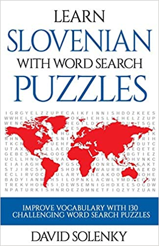 Learn Slovenian with Word Search Puzzles: Learn Slovenian Language Vocabulary with Challenging Word Find Puzzles for All Ages
