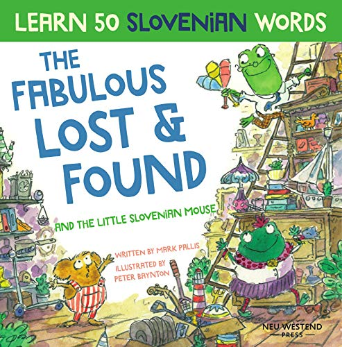 The Fabulous Lost & Found and The Little Slovenian Mouse - Learn 50 Slovenian Words with This Fun, Heartwarming Bilingual English Slovenian Book for Kids