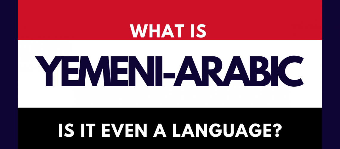 What is Yemeni-Arabic and is it Even a Language?